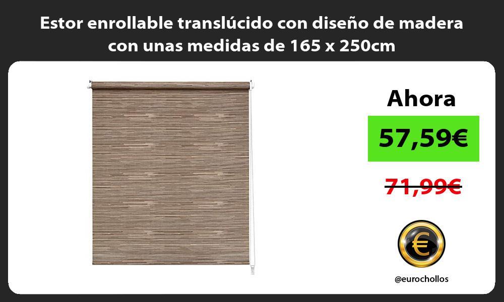 Estor enrollable translúcido con diseño de madera con unas medidas de 165 x 250cm