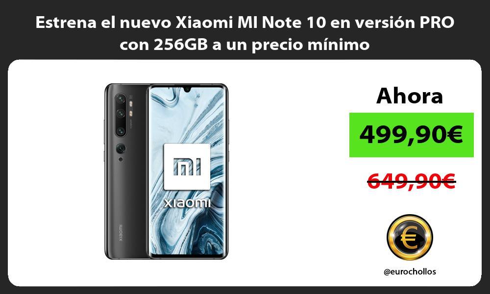 Estrena el nuevo Xiaomi MI Note 10 en versión PRO con 256GB a un precio mínimo