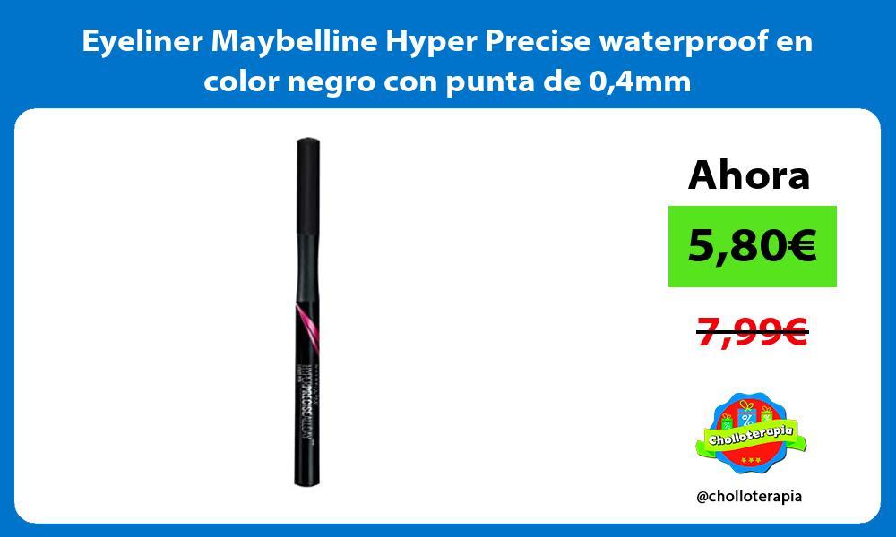 Eyeliner Maybelline Hyper Precise waterproof en color negro con punta de 04mm