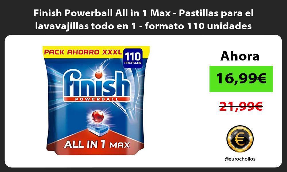 Finish Powerball All in 1 Max Pastillas para el lavavajillas todo en 1 formato 110 unidades