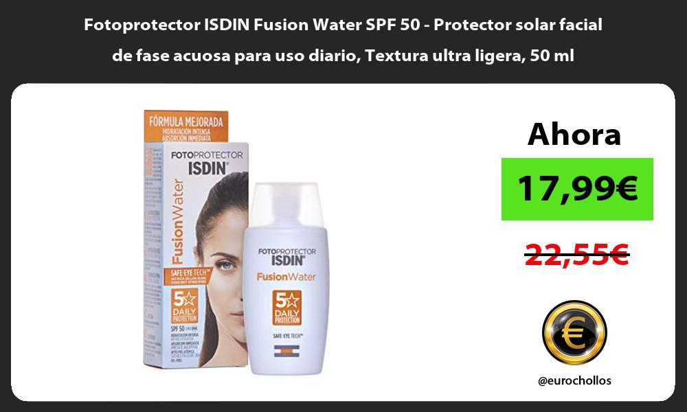 Fotoprotector ISDIN Fusion Water SPF 50 Protector solar facial de fase acuosa para uso diario Textura ultra ligera 50 ml