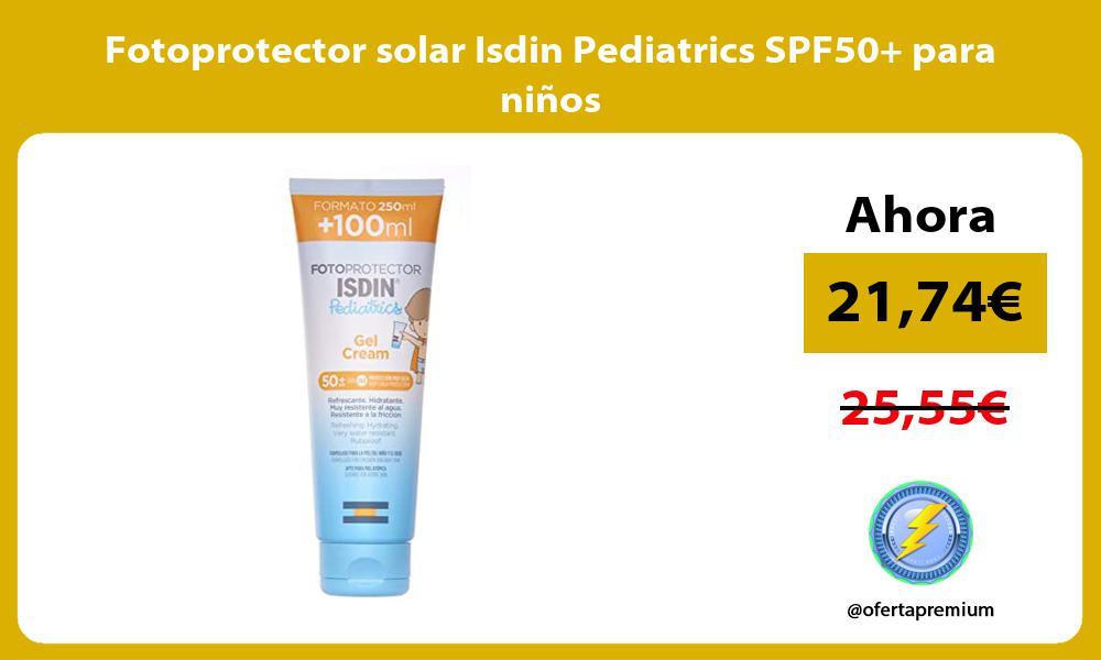 Fotoprotector solar Isdin Pediatrics SPF50 para niños