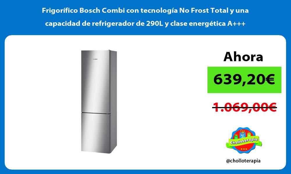 Frigorífico Bosch Combi con tecnología No Frost Total y una capacidad de refrigerador de 290L y clase energética A
