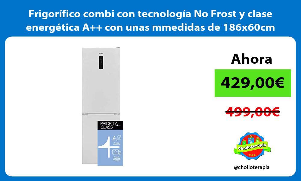 Frigorífico combi con tecnología No Frost y clase energética A con unas mmedidas de 186x60cm