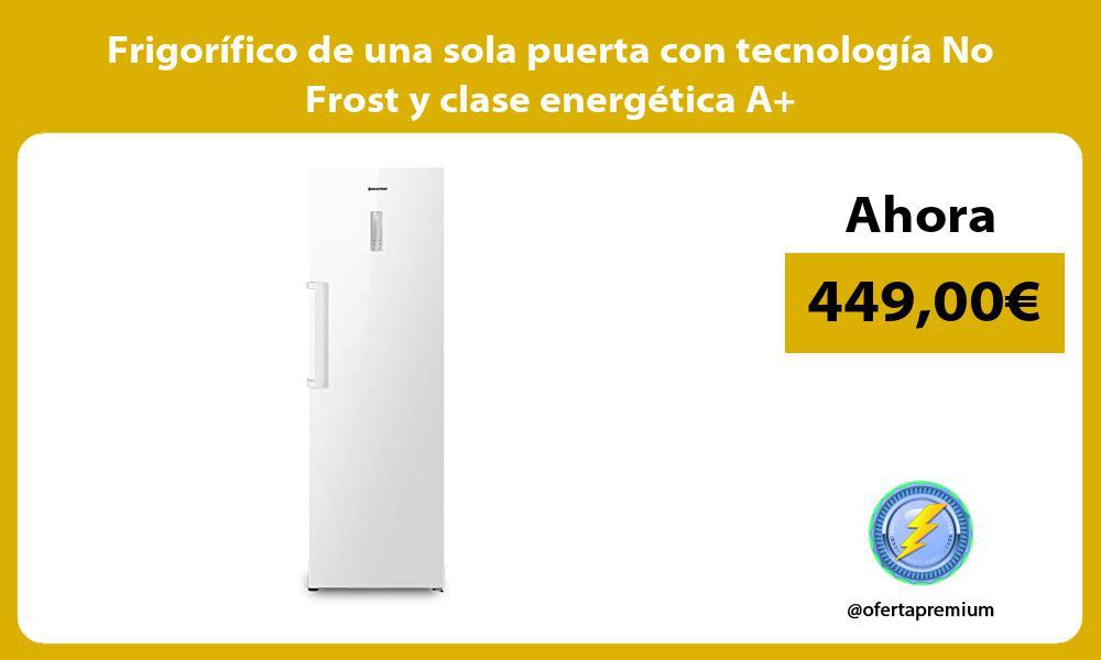 Frigorífico de una sola puerta con tecnología No Frost y clase energética A