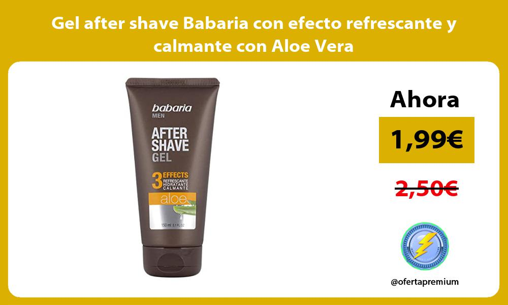 Gel after shave Babaria con efecto refrescante y calmante con Aloe Vera
