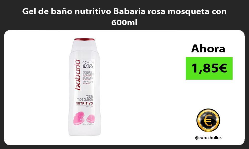 Gel de baño nutritivo Babaria rosa mosqueta con 600ml