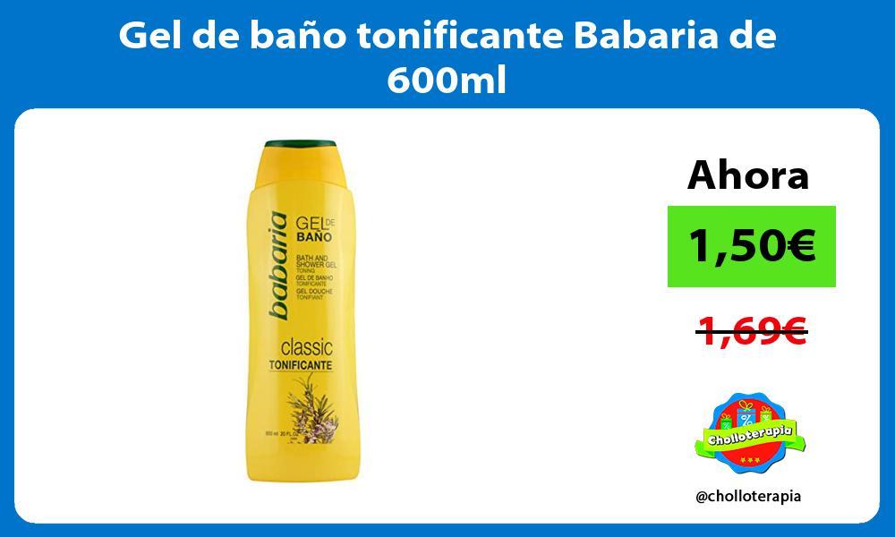 Gel de baño tonificante Babaria de 600ml