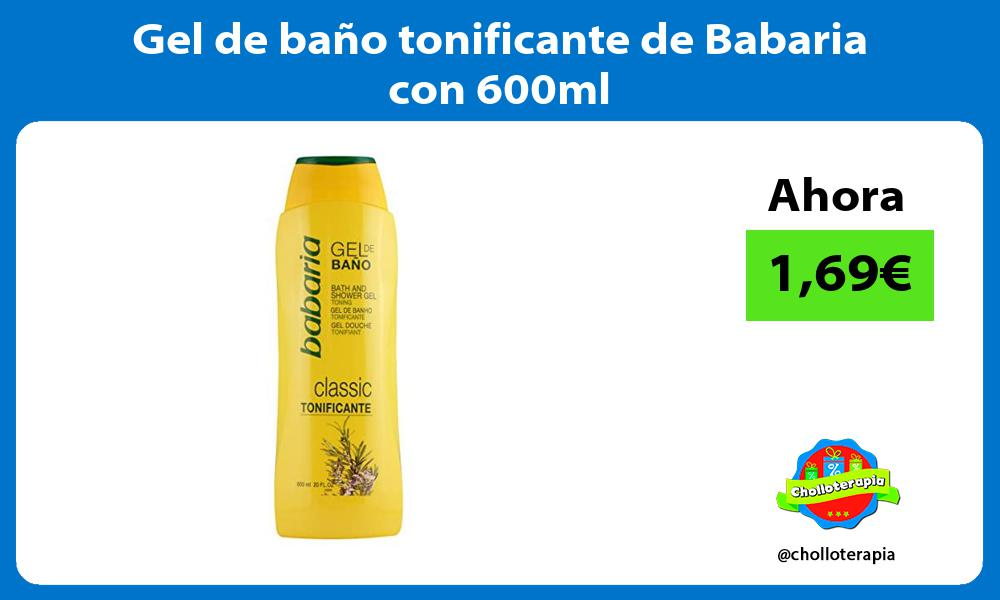 Gel de baño tonificante de Babaria con 600ml
