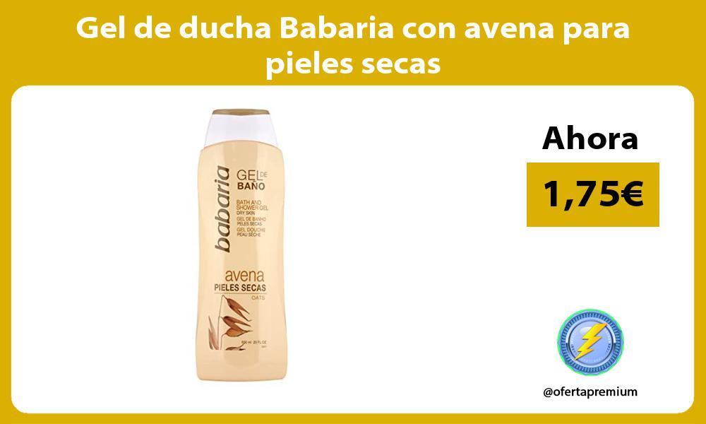 Gel de ducha Babaria con avena para pieles secas
