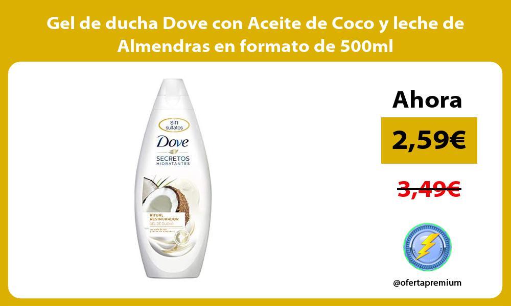 Gel de ducha Dove con Aceite de Coco y leche de Almendras en formato de 500ml