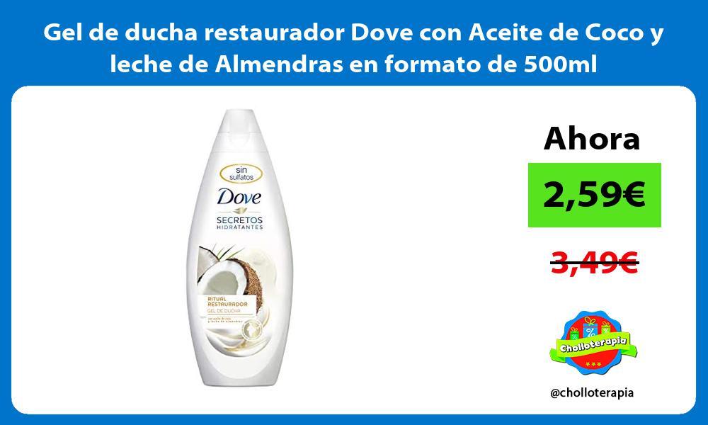 Gel de ducha restaurador Dove con Aceite de Coco y leche de Almendras en formato de 500ml