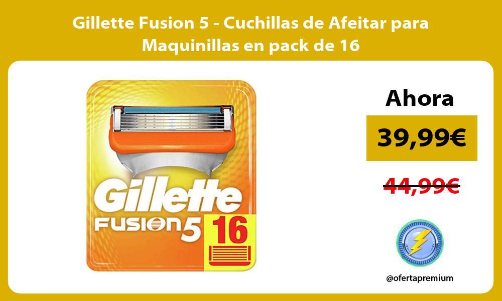 Gillette Fusion 5 Cuchillas de Afeitar para Maquinillas en pack de 16