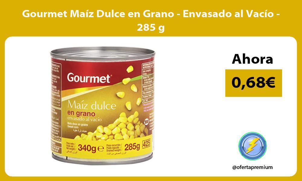 Gourmet Maíz Dulce en Grano Envasado al Vacío 285 g