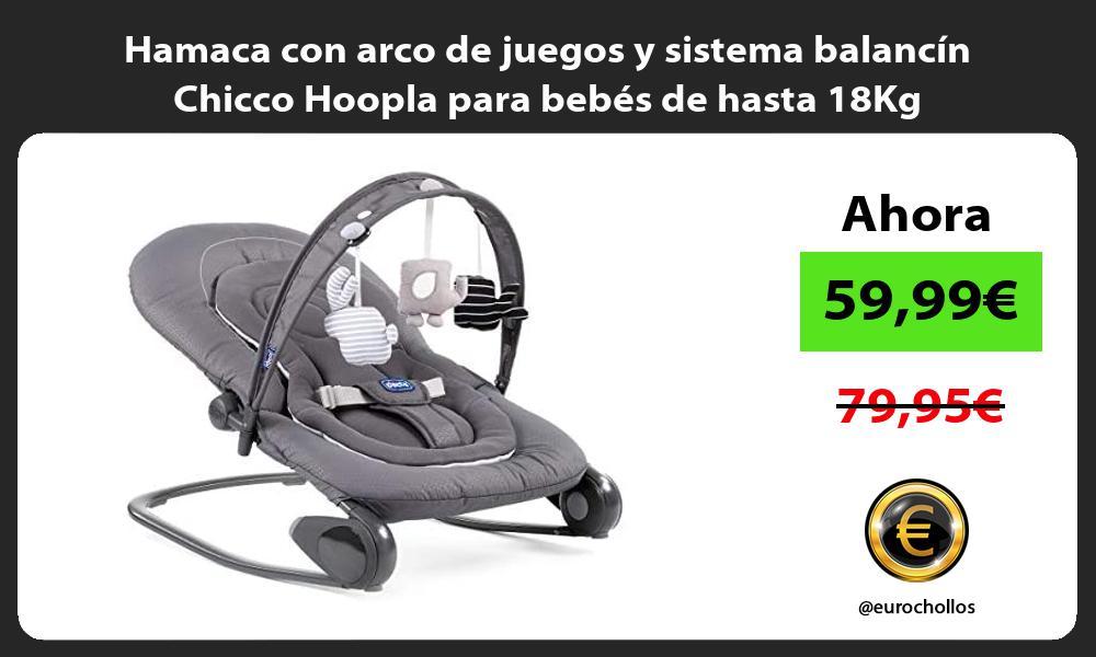 Hamaca con arco de juegos y sistema balancín Chicco Hoopla para bebés de hasta 18Kg