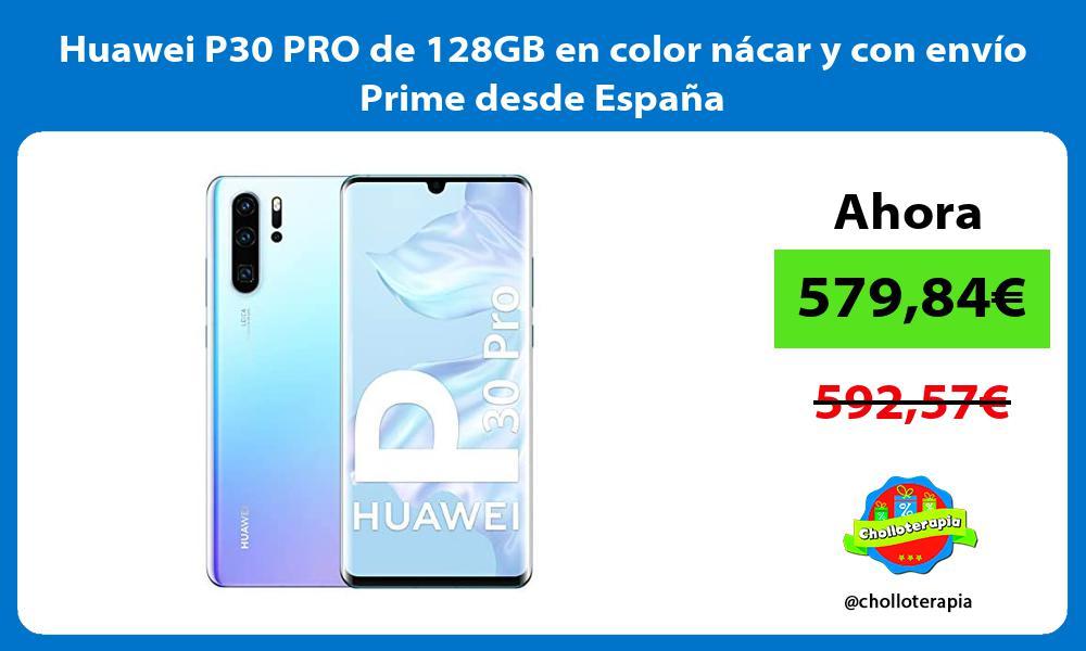 Huawei P30 PRO de 128GB en color nácar y con envío Prime desde España