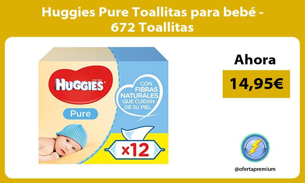 Huggies Pure Toallitas para bebé 672 Toallitas