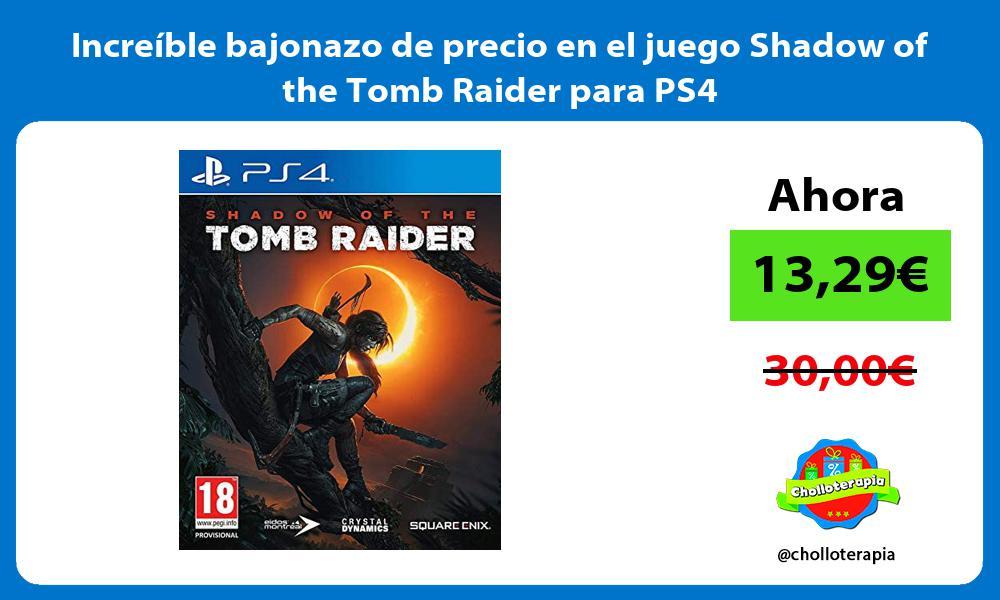 Increíble bajonazo de precio en el juego Shadow of the Tomb Raider para PS4