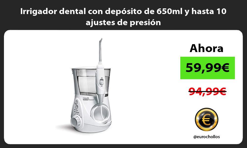 Irrigador dental con depósito de 650ml y hasta 10 ajustes de presión