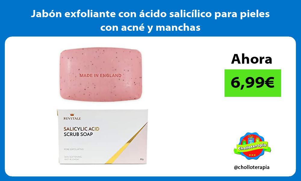 Jabón exfoliante con ácido salicílico para pieles con acné y manchas