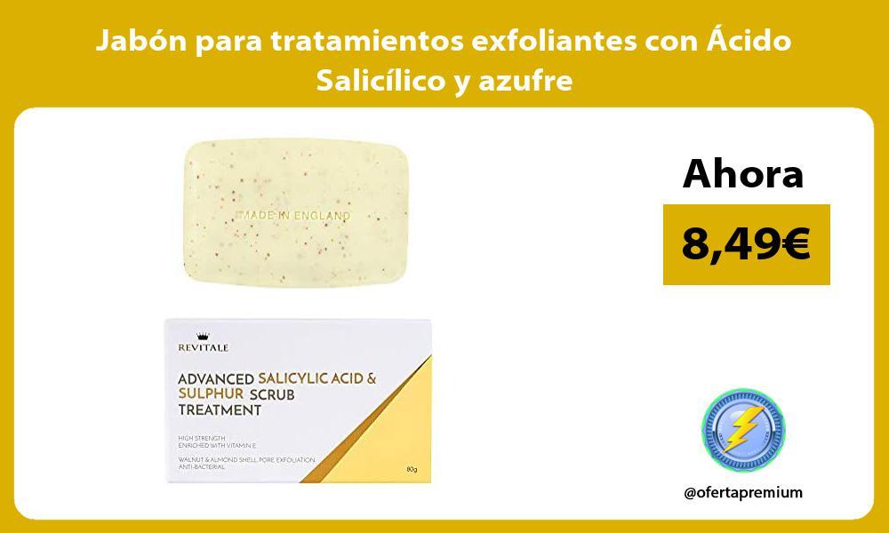 Jabón para tratamientos exfoliantes con Ácido Salicílico y azufre