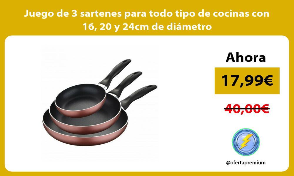 Juego de 3 sartenes para todo tipo de cocinas con 16 20 y 24cm de diámetro