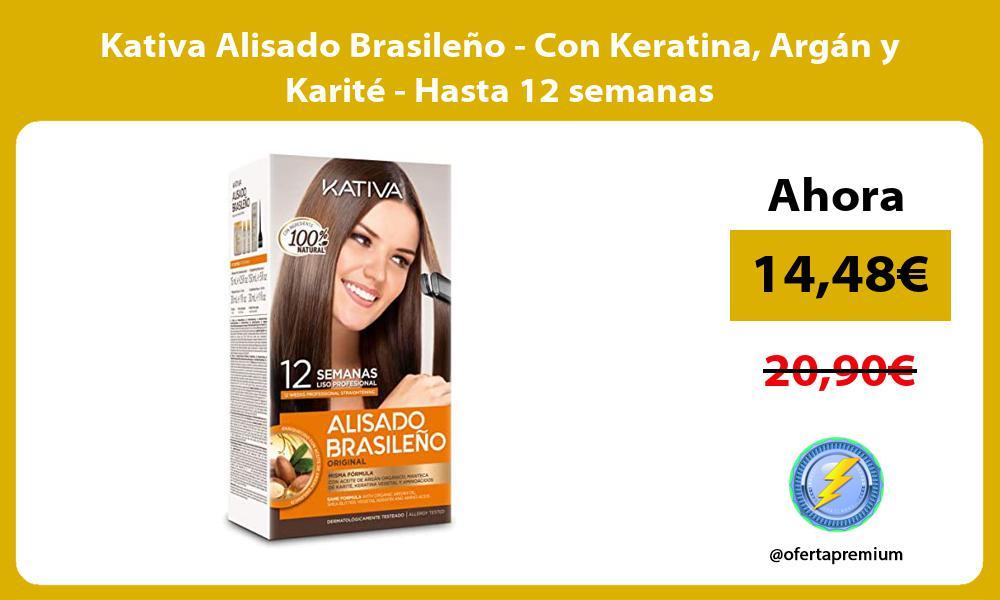 Kativa Alisado Brasileño Con Keratina Argán y Karité Hasta 12 semanas