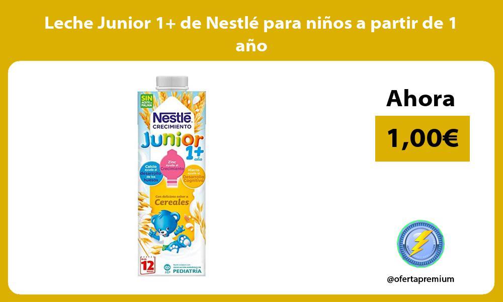 Leche Junior 1 de Nestlé para niños a partir de 1 año