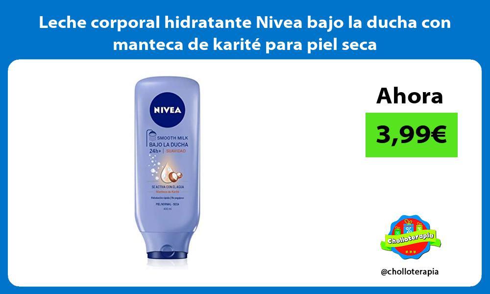 Leche corporal hidratante Nivea bajo la ducha con manteca de karité para piel seca