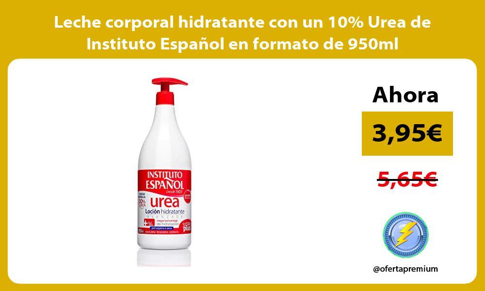 Leche corporal hidratante con un 10 Urea de Instituto Español en formato de 950ml
