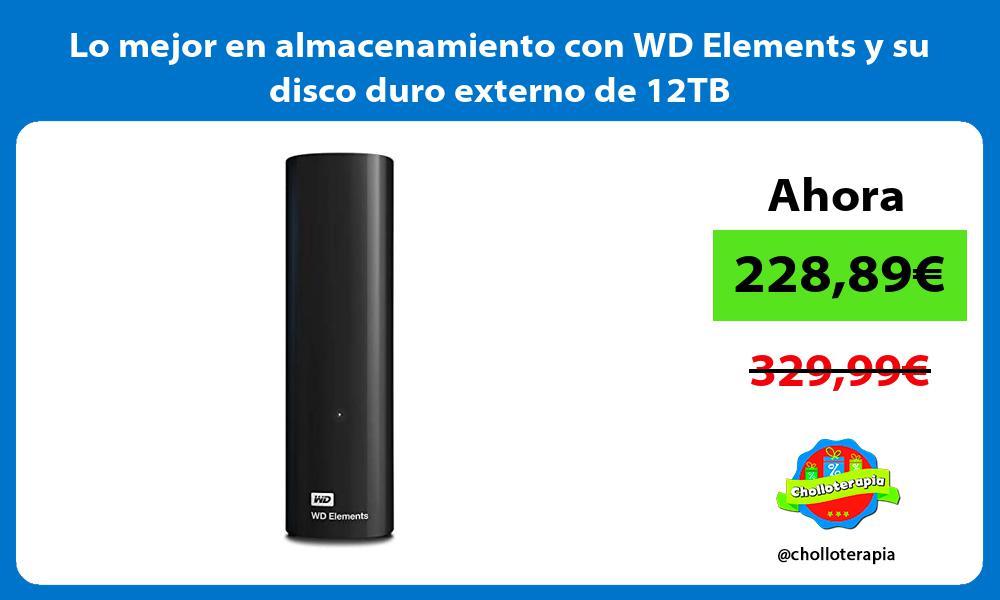 Lo mejor en almacenamiento con WD Elements y su disco duro externo de 12TB