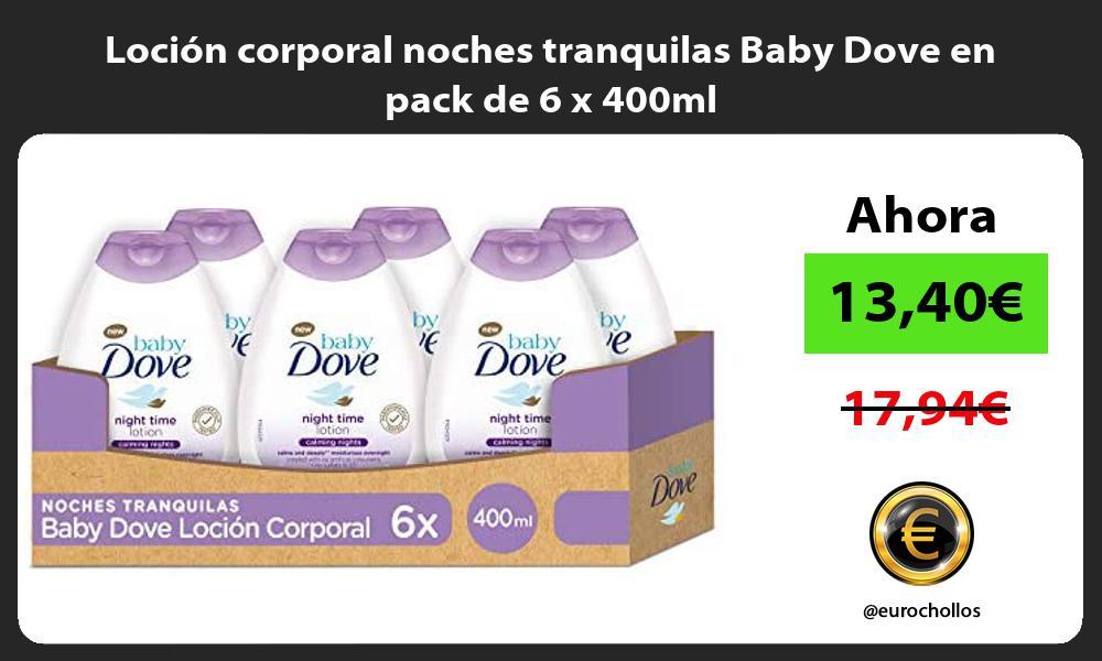 Loción corporal noches tranquilas Baby Dove en pack de 6 x 400ml
