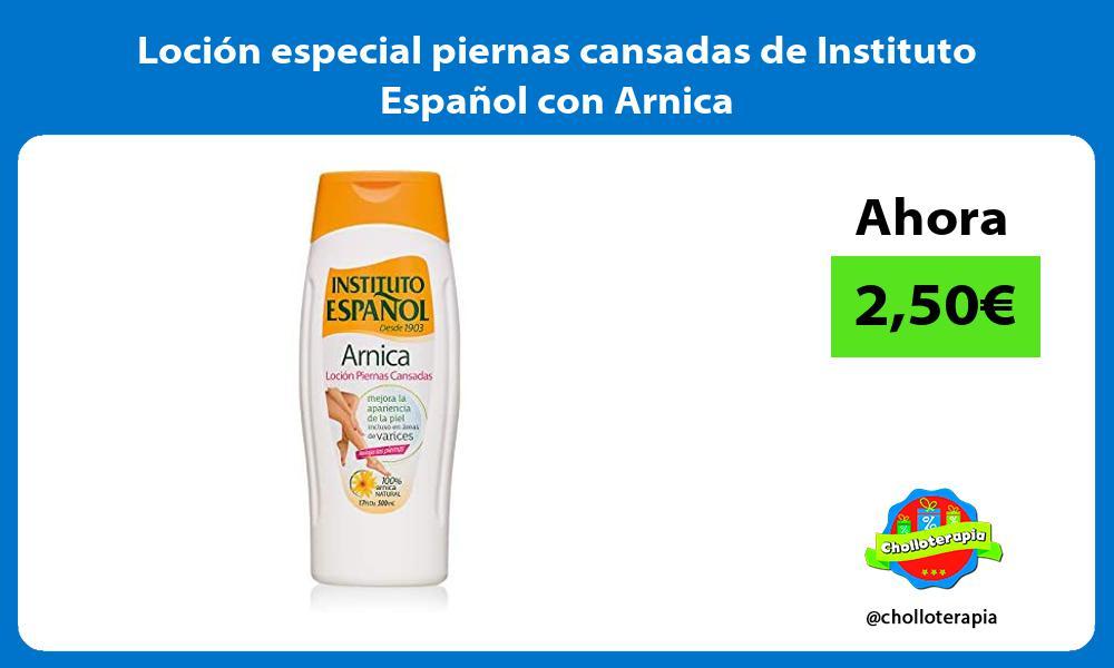 Loción especial piernas cansadas de Instituto Español con Arnica