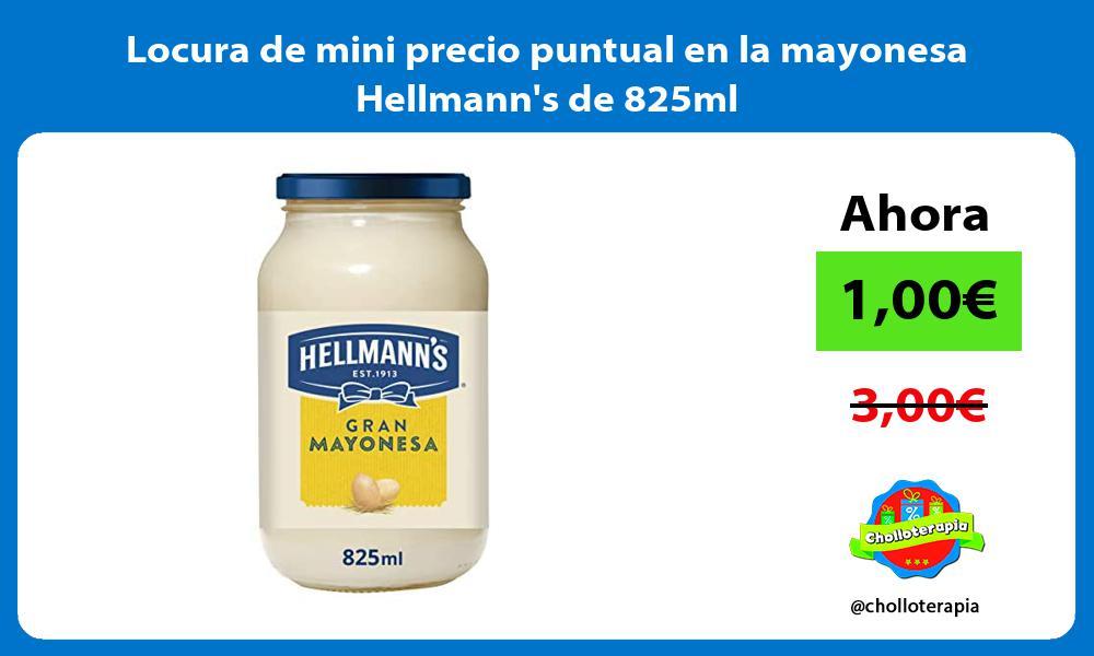 Locura de mini precio puntual en la mayonesa Hellmanns de 825ml