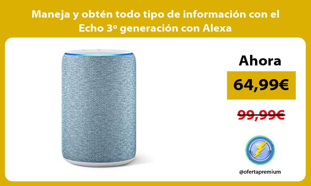 Maneja y obtén todo tipo de información con el Echo 3º generación con Alexa