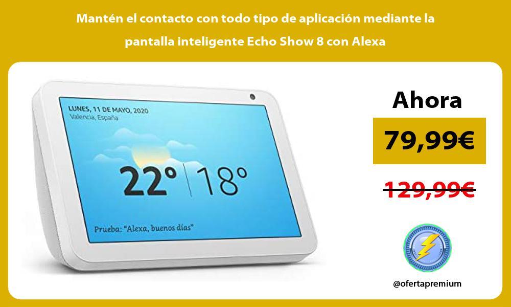 Mantén el contacto con todo tipo de aplicación mediante la pantalla inteligente Echo Show 8 con Alexa