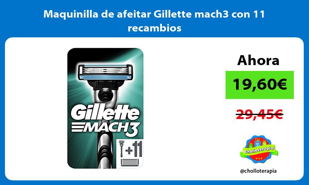Maquinilla de afeitar Gillette mach3 con 11 recambios