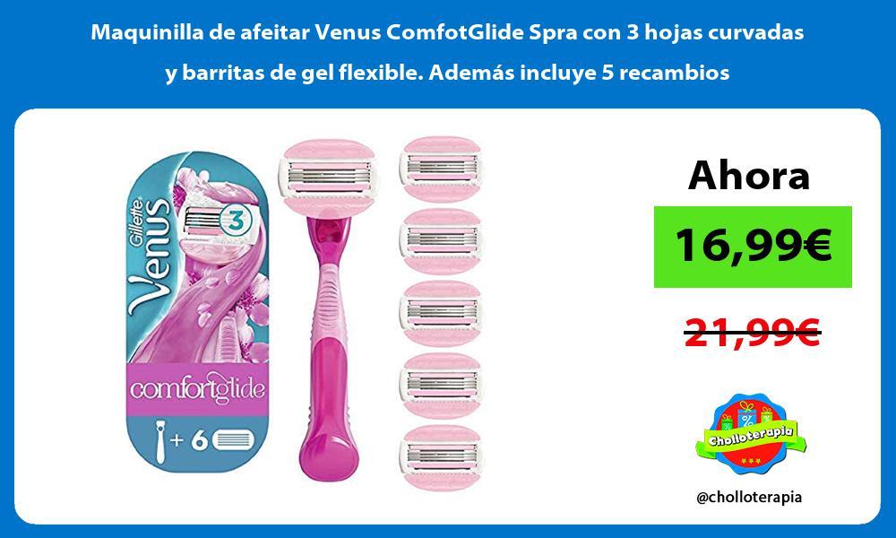 Maquinilla de afeitar Venus ComfotGlide Spra con 3 hojas curvadas y barritas de gel flexible Además incluye 5 recambios