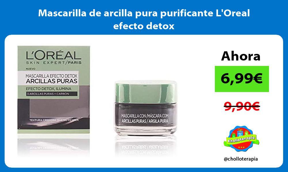 Mascarilla de arcilla pura purificante LOreal efecto detox
