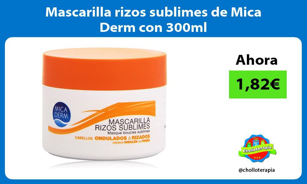 Mascarilla rizos sublimes de Mica Derm con 300ml