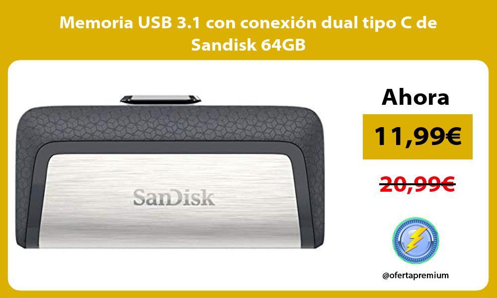 Memoria USB 3 1 con conexión dual tipo C de Sandisk 64GB