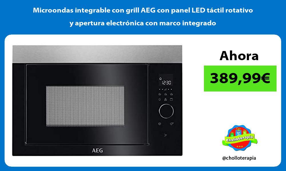 Microondas integrable con grill AEG con panel LED táctil rotativo y apertura electrónica con marco integrado