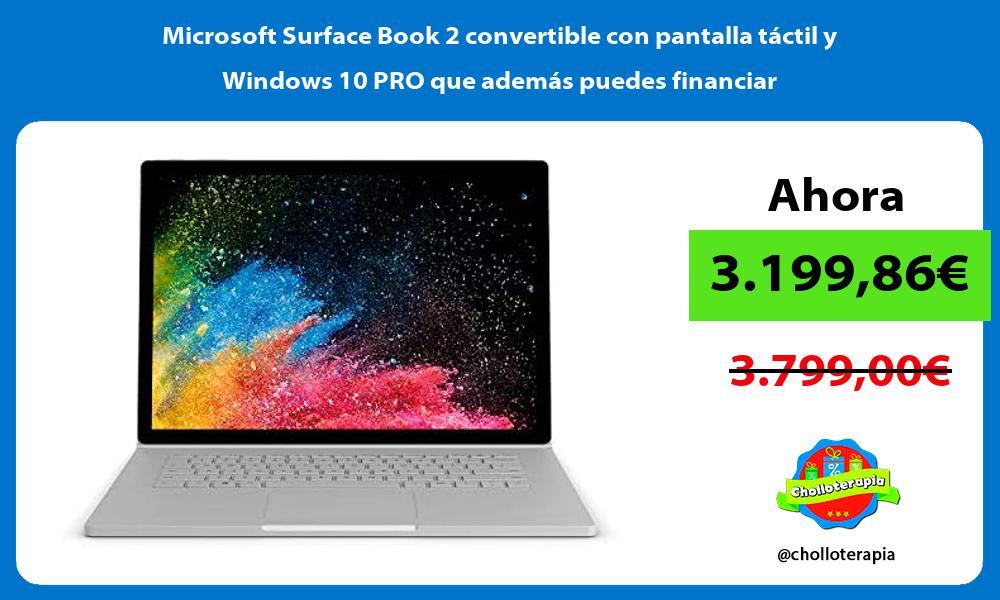 Microsoft Surface Book 2 convertible con pantalla táctil y Windows 10 PRO que además puedes financiar