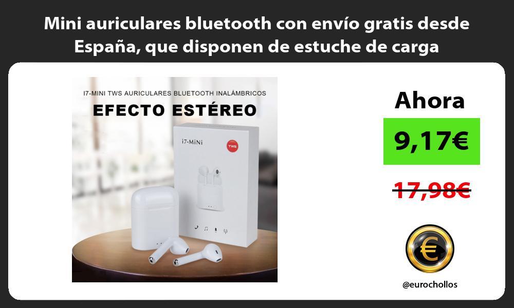 Mini auriculares bluetooth con envío gratis desde España que disponen de estuche de carga