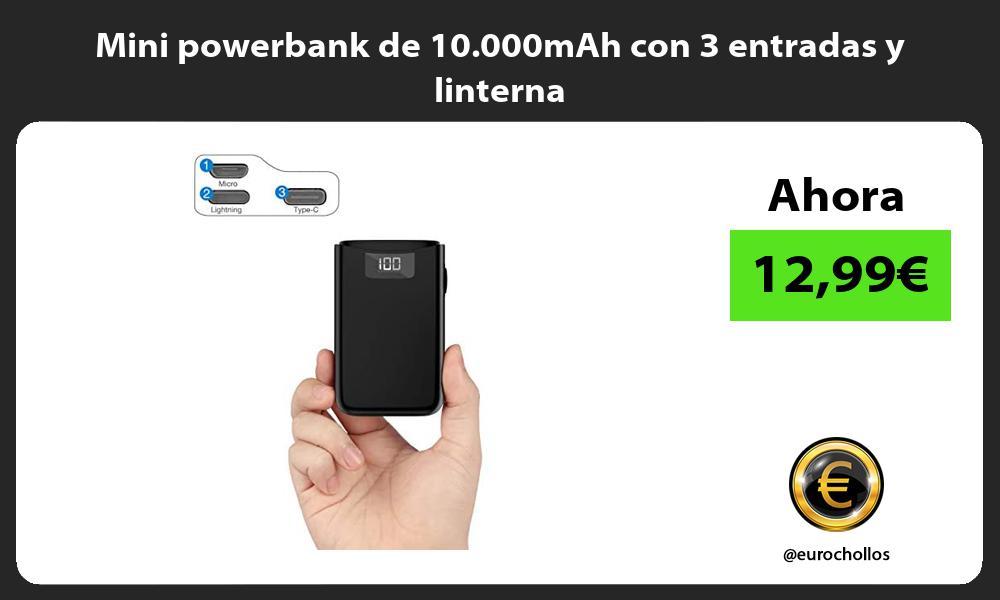 Mini powerbank de 10 000mAh con 3 entradas y linterna