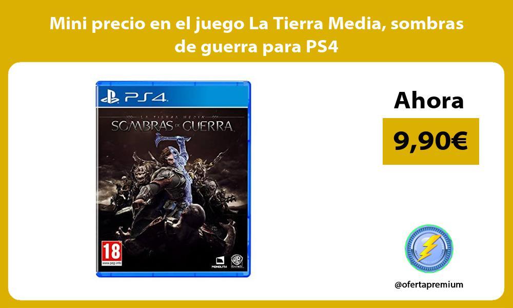 Mini precio en el juego La Tierra Media sombras de guerra para PS4
