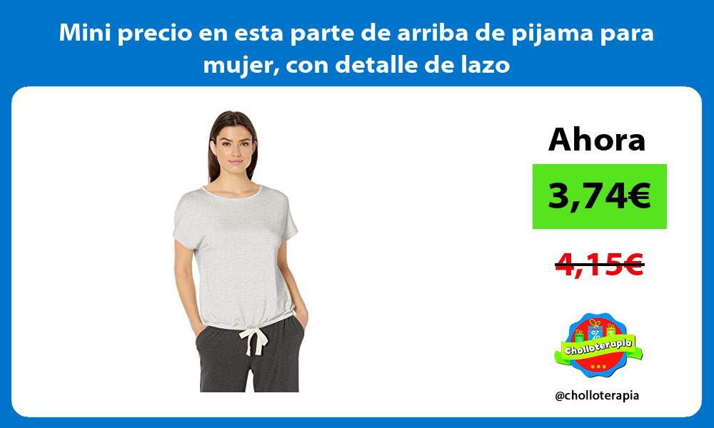 Mini precio en esta parte de arriba de pijama para mujer con detalle de lazo