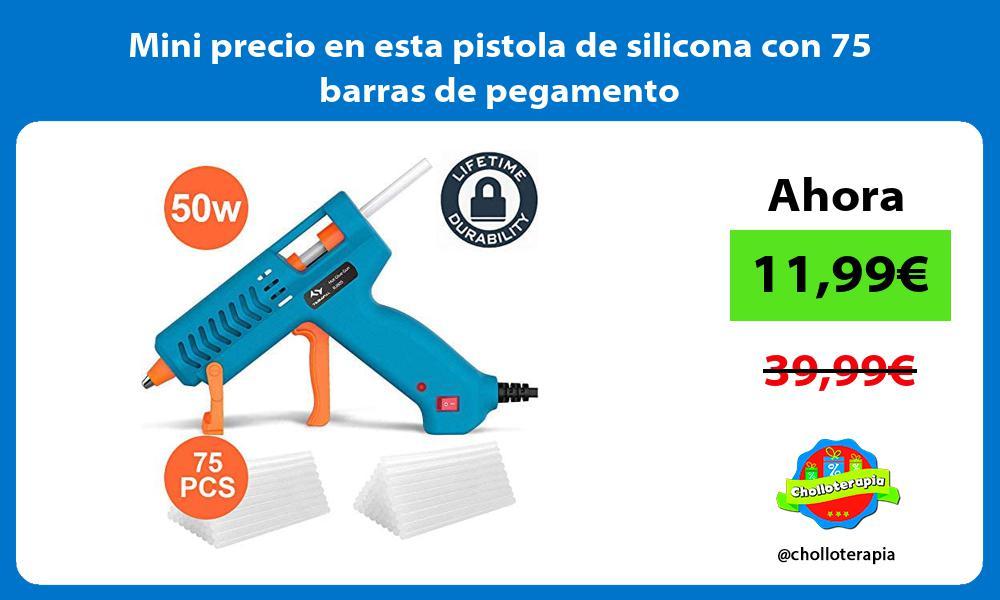 Mini precio en esta pistola de silicona con 75 barras de pegamento