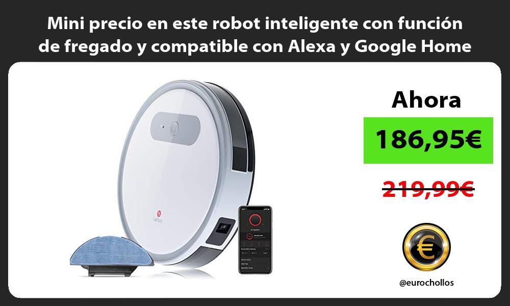 Mini precio en este robot inteligente con función de fregado y compatible con Alexa y Google Home
