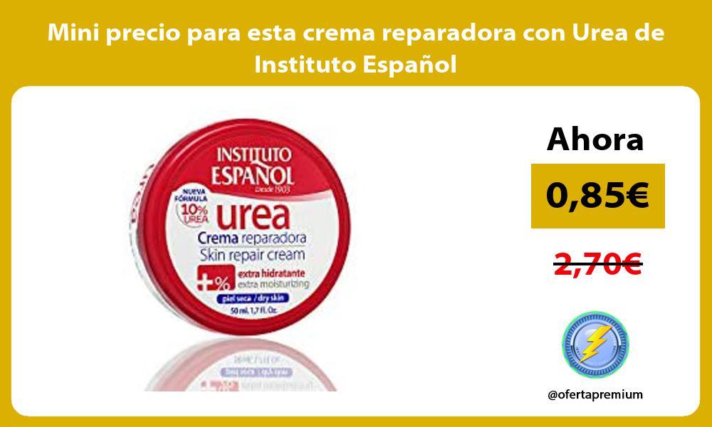 Mini precio para esta crema reparadora con Urea de Instituto Español